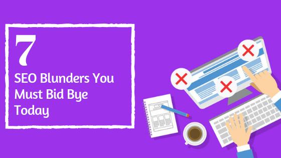 SEO Blunders You Must Bid Bye Today