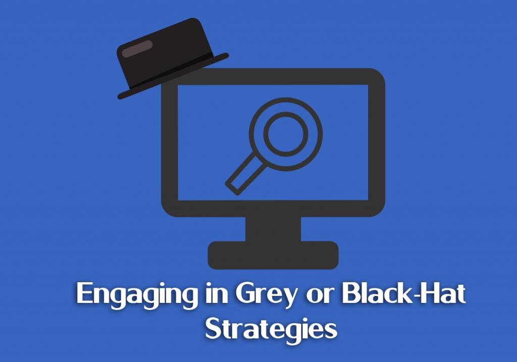 Engaging in Grey or Black-Hat Strategies
